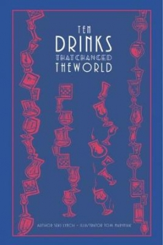 Ten Drinks That Changed the World